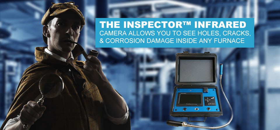 The Inspector Infrared Camera allows you to see holes, cracks, and corrosion damage inside any furnace.